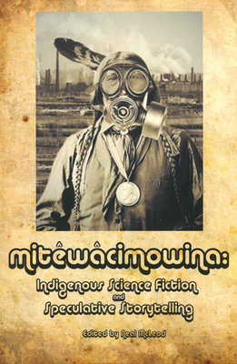 Mitêwâcimowina: Indigenous Science Fiction and Speculative Storytelling Cover Image