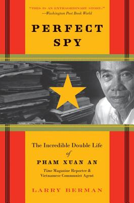 Perfect Spy: The Incredible Double Life of Pham Xuan An, Time Magazine Reporter and Vietnamese Communist Agent Cover Image