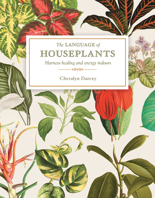 The Language of Houseplants: Harness Healing and Energy in the Home Cover Image
