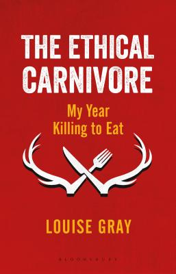 The Ethical Carnivore: My Year Killing to Eat Cover Image