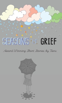 Seasons of Grief: Award-Winning Short Stories by Teens Cover Image