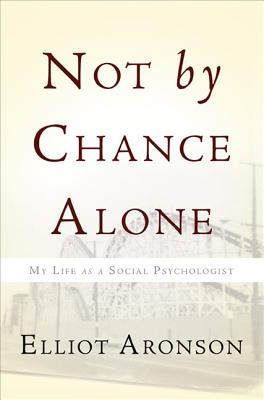 Not by Chance Alone: My Life as a Social Psychologist Cover Image