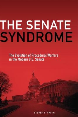 The Senate Syndrome: The Evolution of Procedural Warfare in the Modern U.S. Senate (Julian J. Rothbaum Distinguished Lecture #12) Cover Image