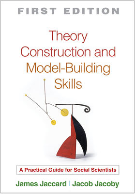 Theory Construction and Model-Building Skills: A Practical Guide for Social Scientists (Methodology in the Social Sciences) Cover Image