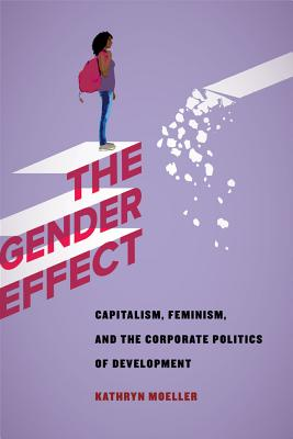 The Gender Effect: Capitalism, Feminism, and the Corporate Politics of Development Cover Image