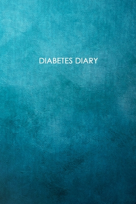 Diabetes Diary: 2 Year Blood Sugar Logbook; Daily Log Pages for Monitoring Your Glucose Levels before and after meals and bedtime (4 t Cover Image
