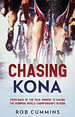 Chasing Kona: From back of the pack smoker to racing the Ironman World Championships in Kona Cover Image