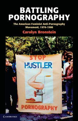 Battling Pornography: The American Feminist Anti-Pornography Movement, 1976-1986 Cover Image