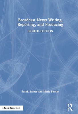 Broadcast News Writing, Reporting, and Producing Cover Image