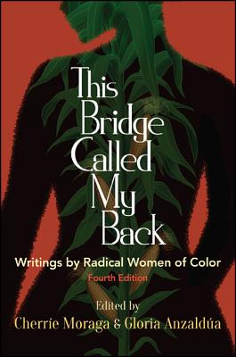 This Bridge Called My Back, Fourth Edition: Writings by Radical Women of Color Cover Image