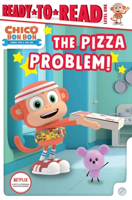 The Pizza Problem!: Ready-to-Read Level 1 (Chico Bon Bon: Monkey with a Tool Belt) Cover Image