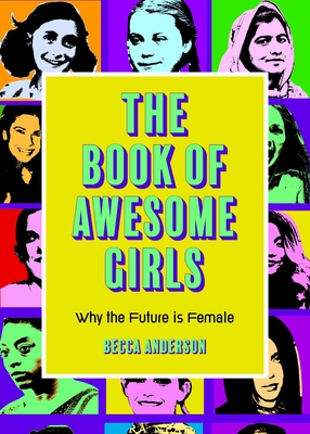The Book of Awesome Girls: Why the Future Is Female (Celebrate Girl Power) Cover Image