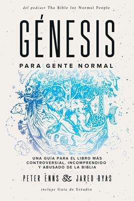Génesis para Gente Normal: Una guía para el libro más controversial, incomprendido y abusado de la Biblia Cover Image