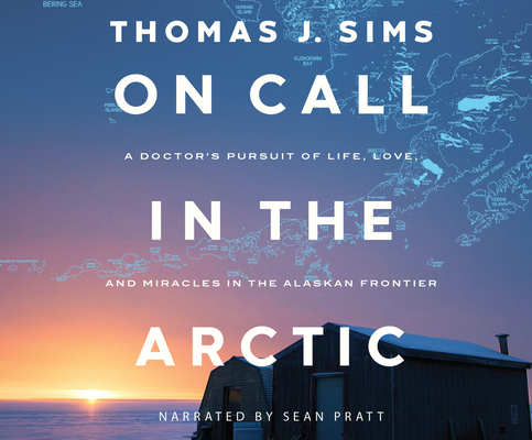 On Call in the Arctic: A Doctor's Pursuit of Life, Love, and Miracles in the Alaskan Frontier Cover Image