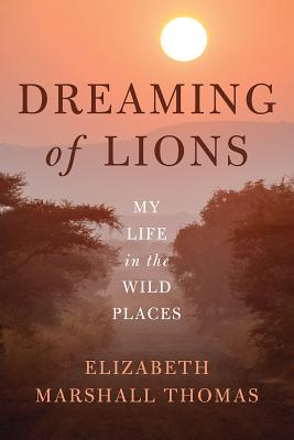 Dreaming of Lions: My Life in the Wild Places Cover Image