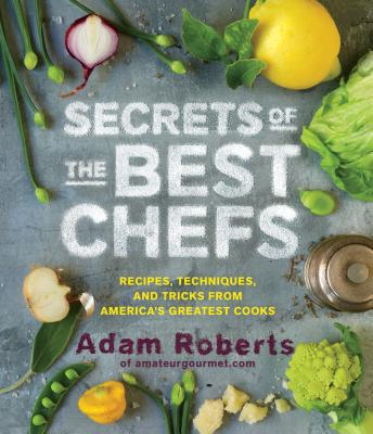Secrets of the Best Chefs: Recipes, Techniques, and Tricks from America's Greatest Cooks Cover Image