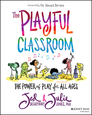 The Playful Classroom: The Power of Play for All Ages Cover Image