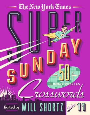The New York Times Super Sunday Crosswords Volume 11: 50 Sunday Puzzles Cover Image