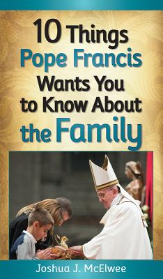 10 Things Pope Francis Wants You to Know about the Family Cover Image