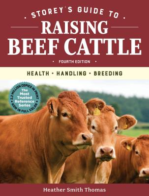 Storey's Guide to Raising Beef Cattle, 4th Edition: Health, Handling, Breeding (Storey's Guide to Raising) Cover Image
