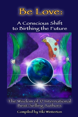 Be Love: A Conscious Shift to Birthing the Future (Black and White) Cover Image