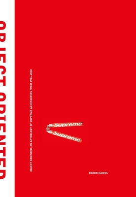 Object Oriented: An Anthology of Supreme Accessories from 1994-2018 Cover Image
