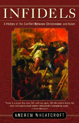 Infidels: A History of the Conflict Between Christendom and Islam Cover Image