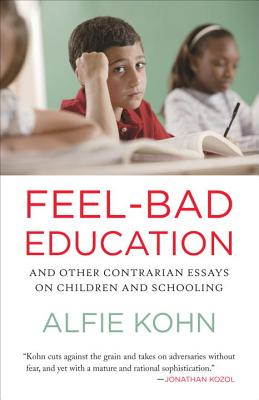 Feel-Bad Education: And Other Contrarian Essays on Children and Schooling Cover Image