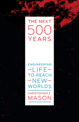 The Next 500 Years: Engineering Life to Reach New Worlds Cover Image