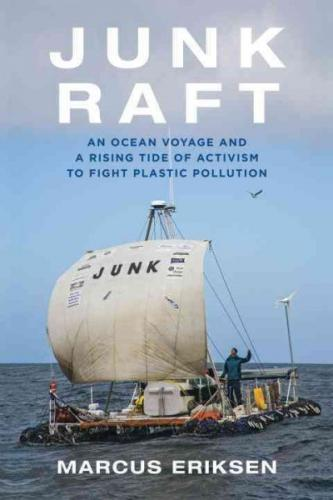 Junk Raft: An Ocean Voyage and a Rising Tide of Activism to Fight Plastic Pollution Cover Image