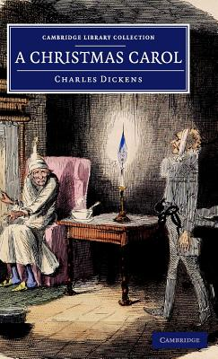 A Christmas Carol: Being a Ghost Story of Christmas (Cambridge Library Collection - Fiction and Poetry) Cover Image