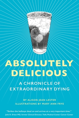 Absolutely Delicious: A Chronicle of Extraordinary Dying Cover Image