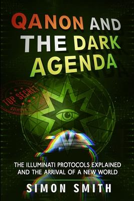 Qanon and The Dark Agenda: The Illuminati Protocols Explained And The Arrival Of A New World Cover Image