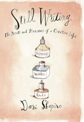 Still Writing: The Pleasures and Perils of a Creative Life Cover Image