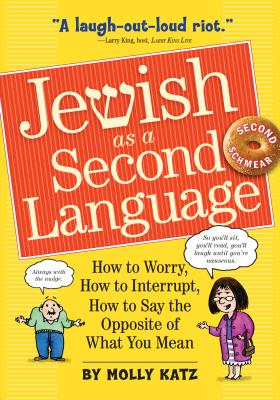 Jewish as a Second Language: How to Worry, How to Interrupt, How to Say the Opposite of What You Mean Cover Image