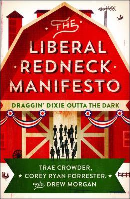 The Liberal Redneck Manifesto: Draggin' Dixie Outta the Dark Cover Image