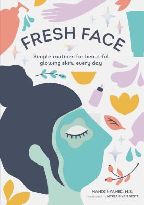 Fresh Face: Simple routines for beautiful glowing skin, every day (Skin Care Book, Healthy Skin Care and Beauty Secrets Book) Cover Image