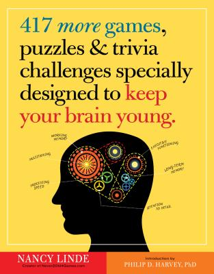 417 More Games, Puzzles & Trivia Challenges Specially Designed to Keep Your Brain Young Cover Image