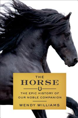 The Horse: The Epic History of Our Noble Companion Cover Image