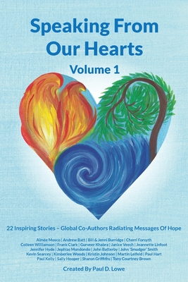 Speaking From Our Hearts Volume 1: 22 Inspiring Stories - Global Co-Authors Radiating Messages Of Hope Cover Image