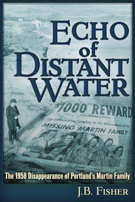 Echo of Distant Water: The 1958 Disappearance of Portland's Martin Family Cover Image
