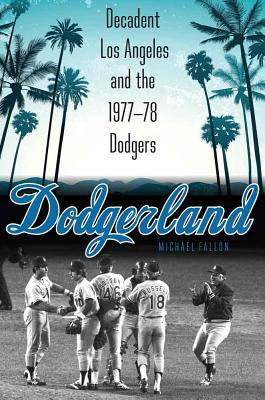 Dodgerland: Decadent Los Angeles and the 1977-78 Dodgers Cover Image