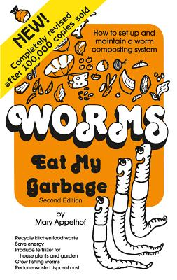 Worms Eat My Garbage: How to Set Up and Maintain a Worm Composting System, 2nd Edition Cover Image