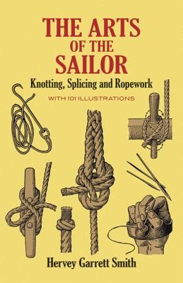 The Arts of the Sailor: Knotting, Splicing and Ropework (Dover Maritime) Cover Image