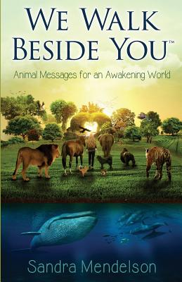 We Walk Beside You: Animal Messages for an Awakening World Cover Image