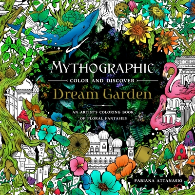 Mythographic Color and Discover: Dream Garden: An Artist's Coloring Book of Floral Fantasies Cover Image