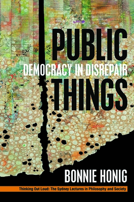 Public Things: Democracy in Disrepair (Thinking Out Loud) Cover Image
