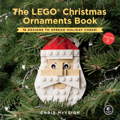 The LEGO Christmas Ornaments Book, Volume 2: 16 Designs to Spread Holiday Cheer! Cover Image