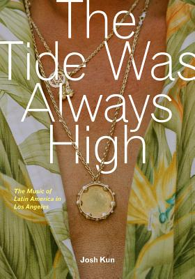 The Tide Was Always High: The Music of Latin America in Los Angeles Cover Image
