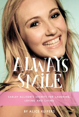 Always Smile: Carley Allison's Secrets for Laughing, Loving and Living Cover Image